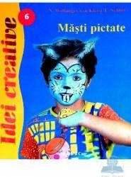 Idei creative 6 - Masti pictate - N. Wolfanger-Von Kleist-E. Schlitt Carti