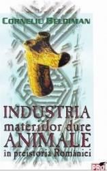 pret preturi Industria materiilor dure animale in preistoria Romaniei - Corneliu Beldiman