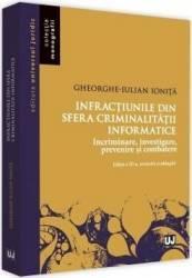 Infractiunile din sfera criminalitatii informatice - Gheorghe-Iulian Ionita Carti