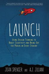 Launch Using Design Thinking to Boost Creativity and Bring Out the Maker in Every Student Carti