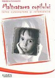 pret preturi Maltratarea copilului. Intre cunoastere si interventie - Madalina Constantin