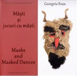 Masti si jocuri cu masti. Masks and masked dances - Georgeta Rosu