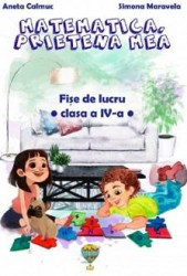 Matematica prietena mea. FIse de lucru - Clasa 4 - Simona Maravela Aneta Calmuc Carti