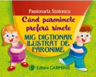 Mic dictionar ilustrat de paronime - Passionaria Stoicescu Carti
