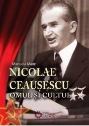 Nicolae Ceausescu. Omul si cultul - Manuela Marin Carti