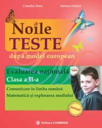 Noile teste dupa model european. Evaluarea Nationala. Clasa a II-a. Comunicare in limba romana. Matematica si explorarea Carti