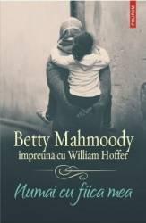 Numai cu fiica mea - Betty Mahmoody William Hoffer Carti