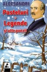 Pasteluri. Legende si alte poezii - Vasile Alecsandri Carti