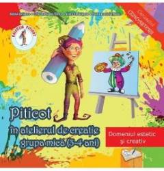 pret preturi Piticot in atelierul de creatie - Grupa mica 3-4 ani - Adina Grigore Cristina Ipate-Toma A. Smaranda Elena-L. Radu