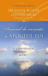 pret preturi Procesul De Cocreatie La Apogeul Lui - Wayne W. Dyer Esther Hicks