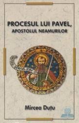 pret preturi Procesul lui Pavel apostolul neamurilor - Mircea Dutu
