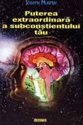Puterea extraordinara a subconstientului tau - Joseph Murphy Carti