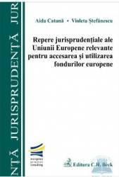 Repere jurisprudentiale ale UE relevante pentru accesarea si utilizarea fondurilor europene - Aida C Carti