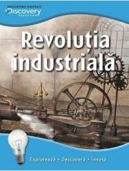 Revolutia industriala - Enciclopedii ilustrate Discovery Carti