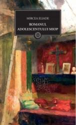 Romanul adolescentului miop - Mircea Eliade Carti