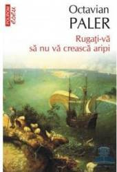 pret preturi Rugati-va sa nu va creasca aripi - Octavian Paler