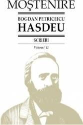 Scrieri Vol.12 - Bogdan Petriceicu Hasdeu Carti