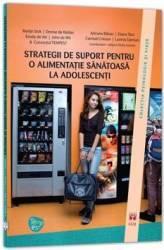 Strategii de suport pentru o alimentatie sanatoasa la adolescenti - Marijn Stok Carti