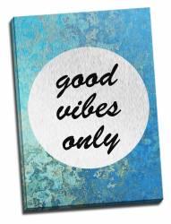 Tablou pe aluminiu striat Good Vibes Only in Here Tablouri