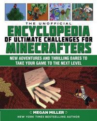 The Unofficial Encyclopedia of Ultimate Challenges for Minecrafters New Adventures and Thrilling Dares to Take Your Game to the Next Level