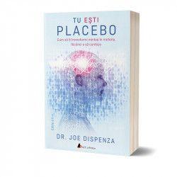 Tu esti Placebo - editia a II-a - Carte tiparita autor Dr. Joe Dispenza Carti